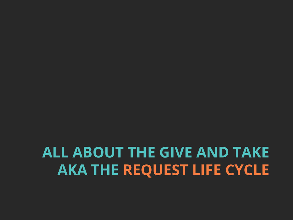 ALL ABOUT THE GIVE AND TAKE AKA THE REQUEST LIF...