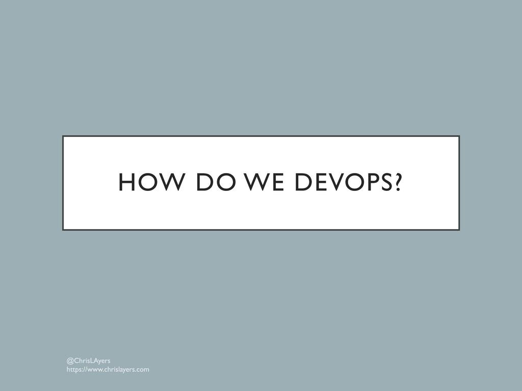 HOW DO WE DEVOPS?