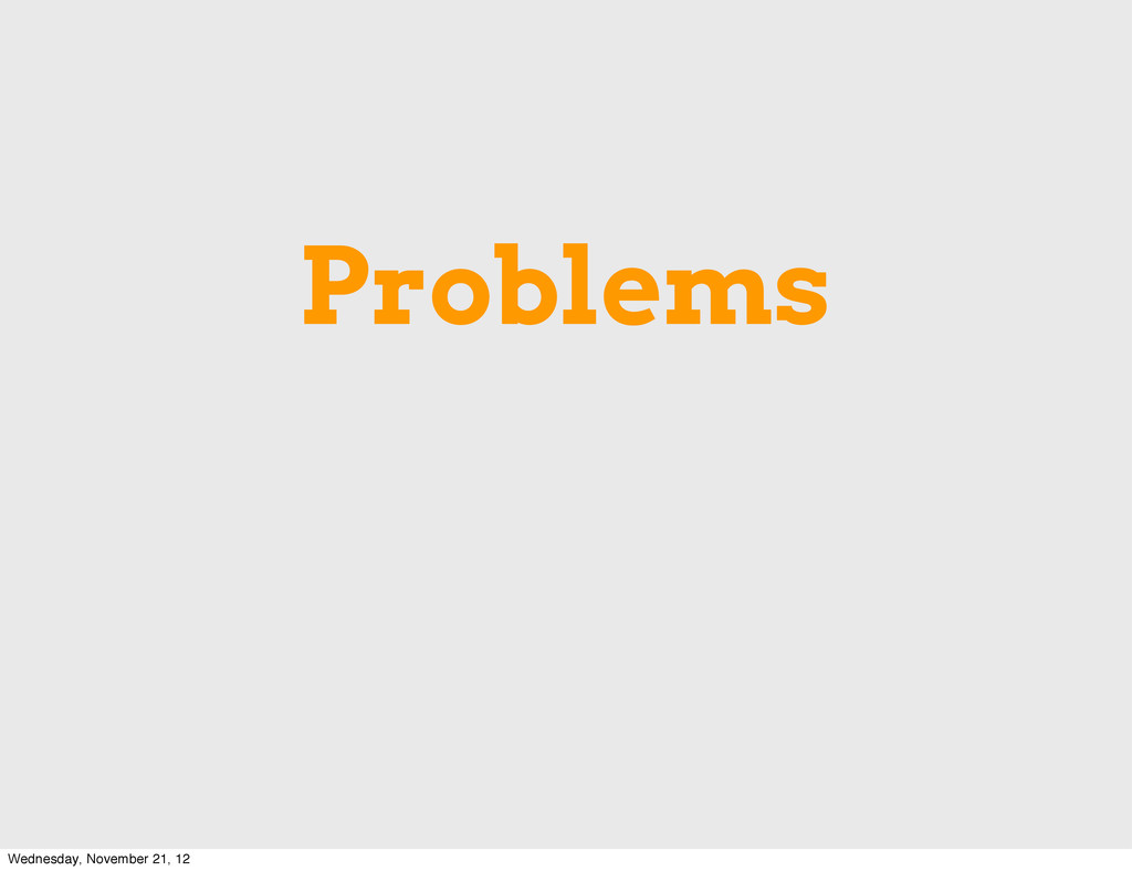Problems Wednesday, November 21, 12