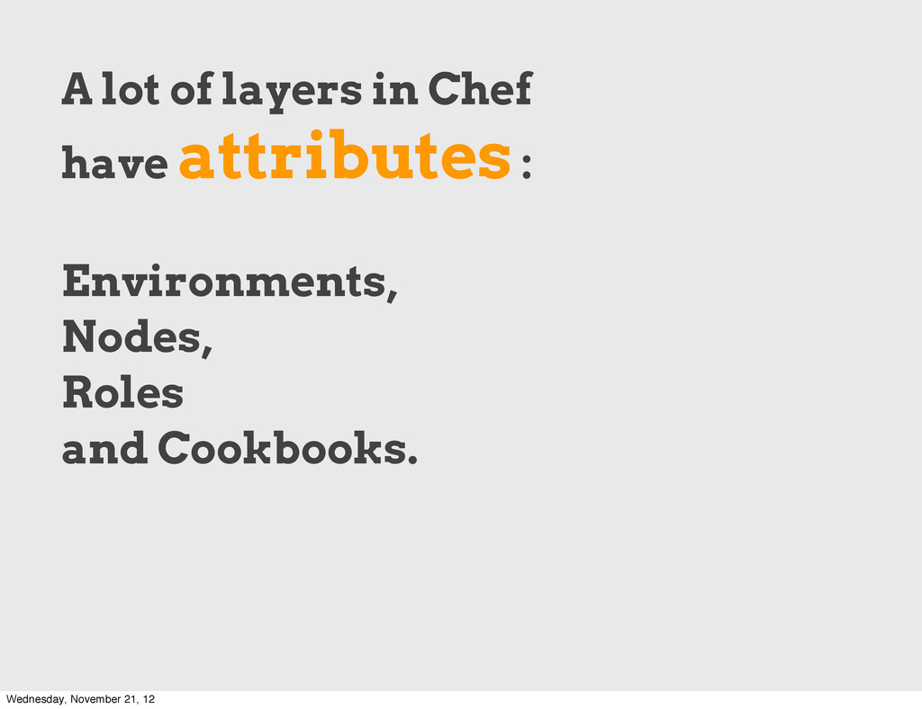 A lot of layers in Chef have attributes : Envir...