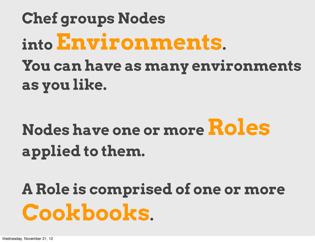 Chef groups Nodes into Environments. You can ha...