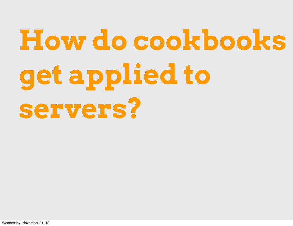 How do cookbooks get applied to servers? Wednes...
