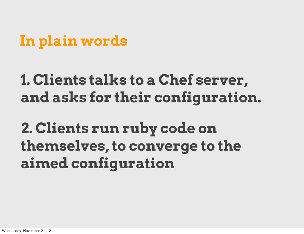 In plain words 1. Clients talks to a Chef serve...