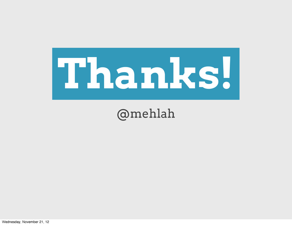 Thanks! @mehlah Wednesday, November 21, 12