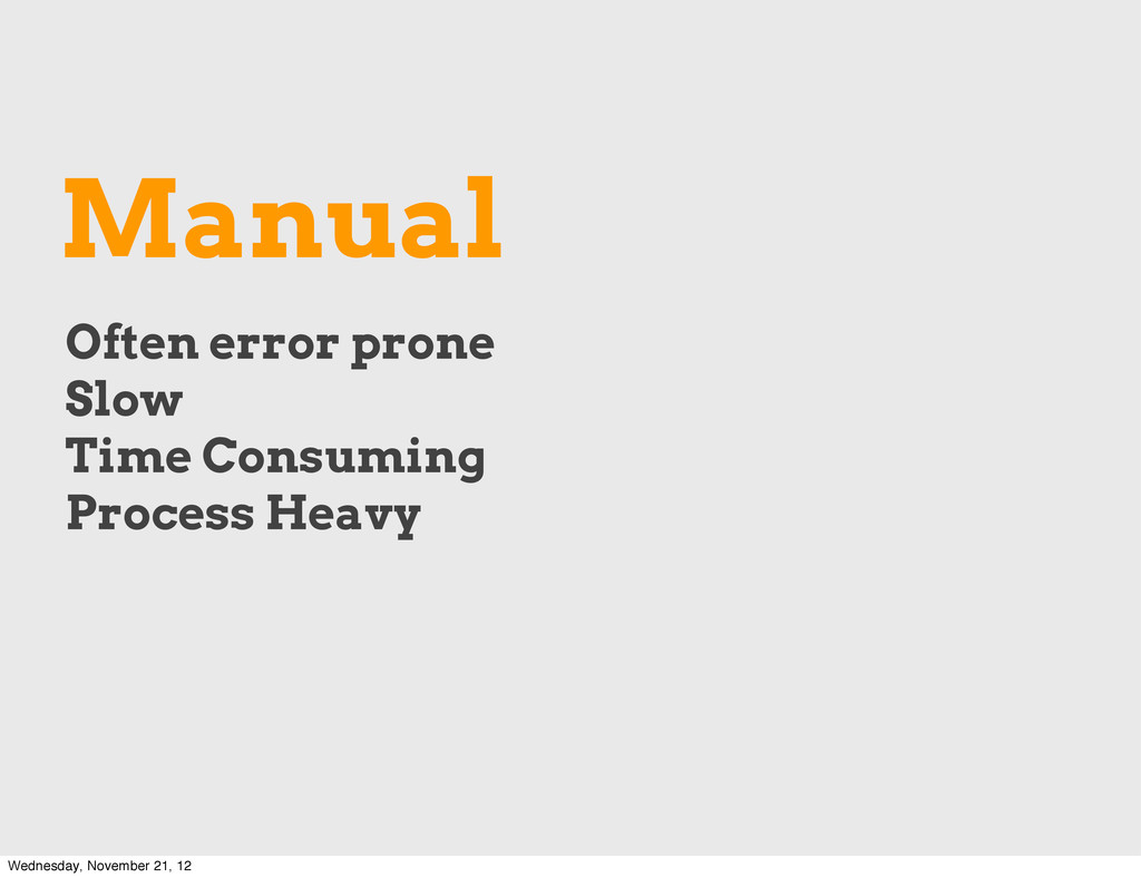 Manual Often error prone Slow Time Consuming Pr...