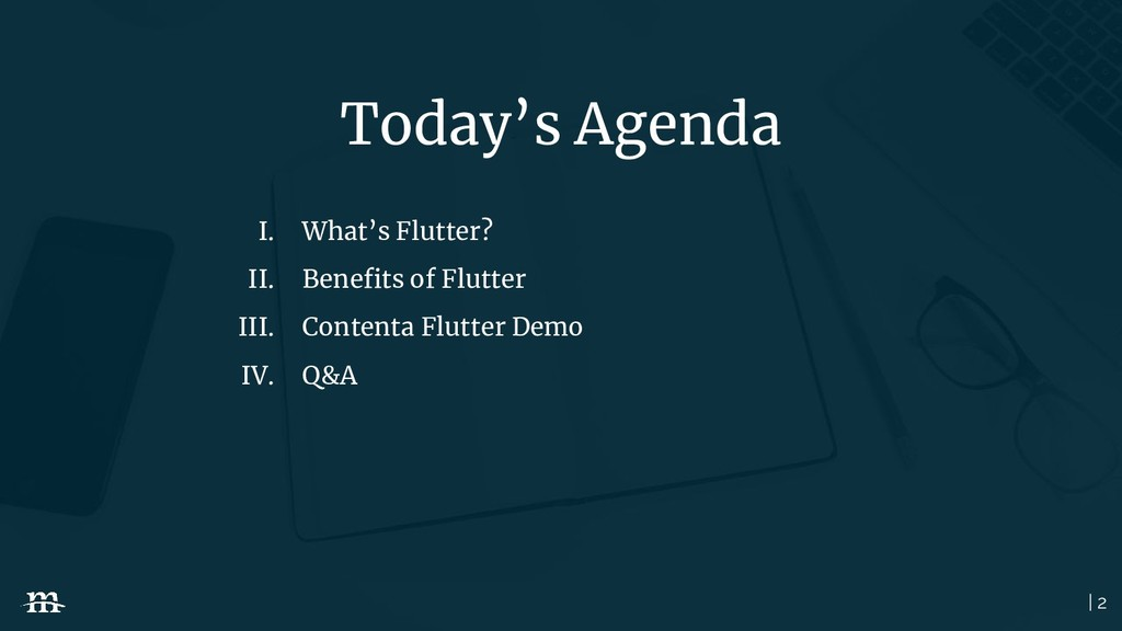 | 2 Today's Agenda I. What's Flutter? II. Benefi...