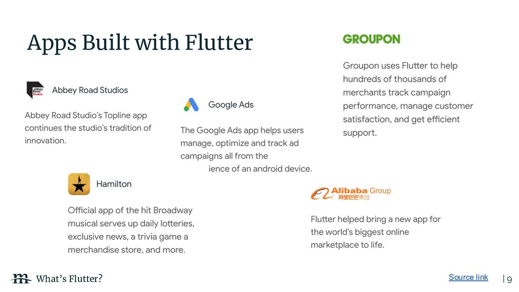 | 9 What's Flutter? Source link Apps Built with...
