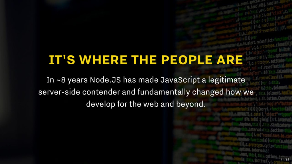 IT'S WHERE THE PEOPLE ARE In ~8 years Node.JS h...