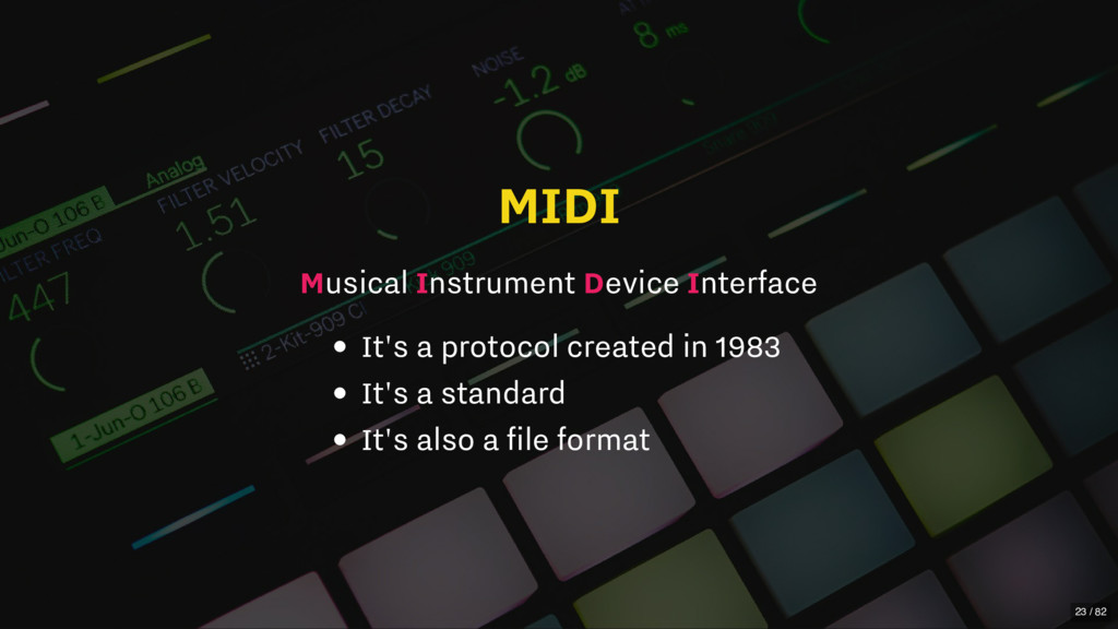 MIDI Musical Instrument Device Interface It's a...
