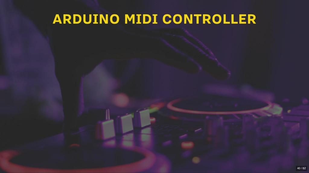 ARDUINO MIDI CONTROLLER 40 / 82