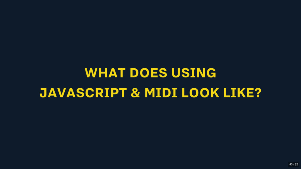WHAT DOES USING JAVASCRIPT & MIDI LOOK LIKE? 43...