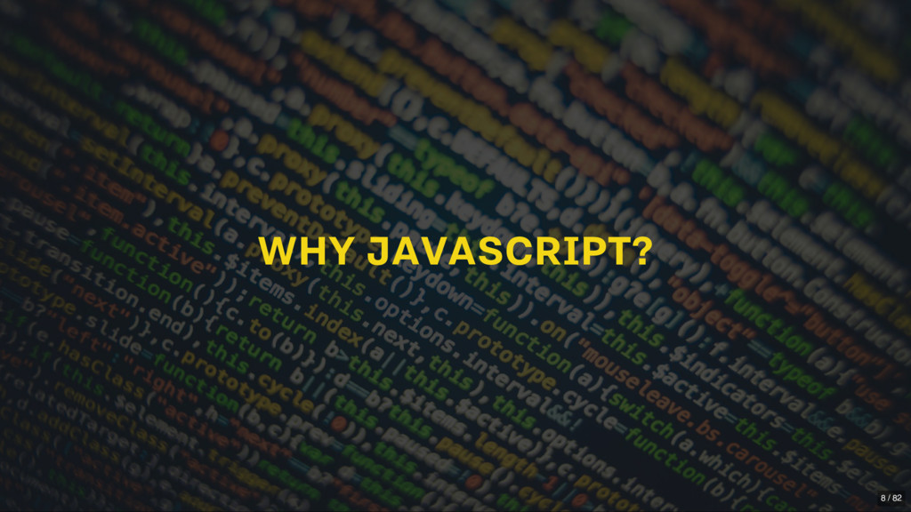 WHY JAVASCRIPT? 8 / 82