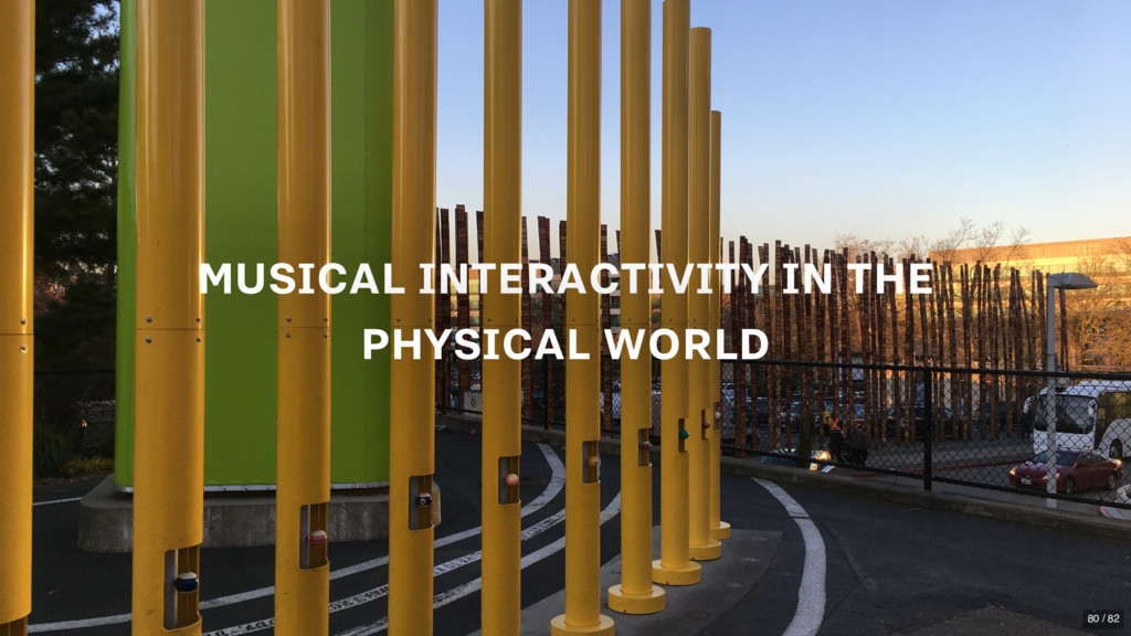 MUSICAL INTERACTIVITY IN THE PHYSICAL WORLD 80 ...