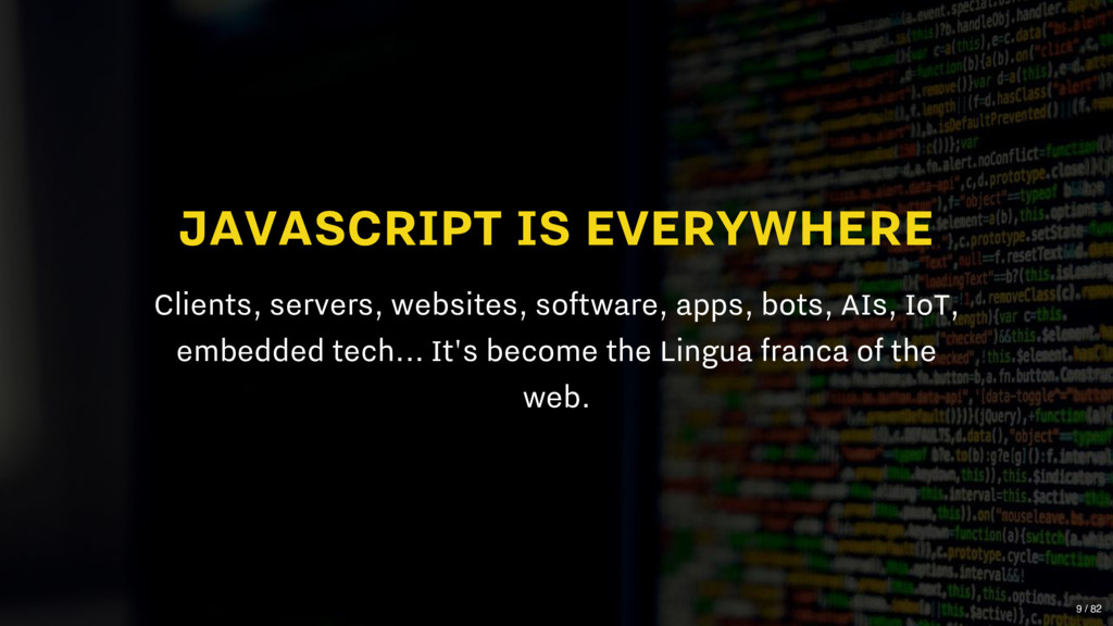 JAVASCRIPT IS EVERYWHERE Clients, servers, webs...