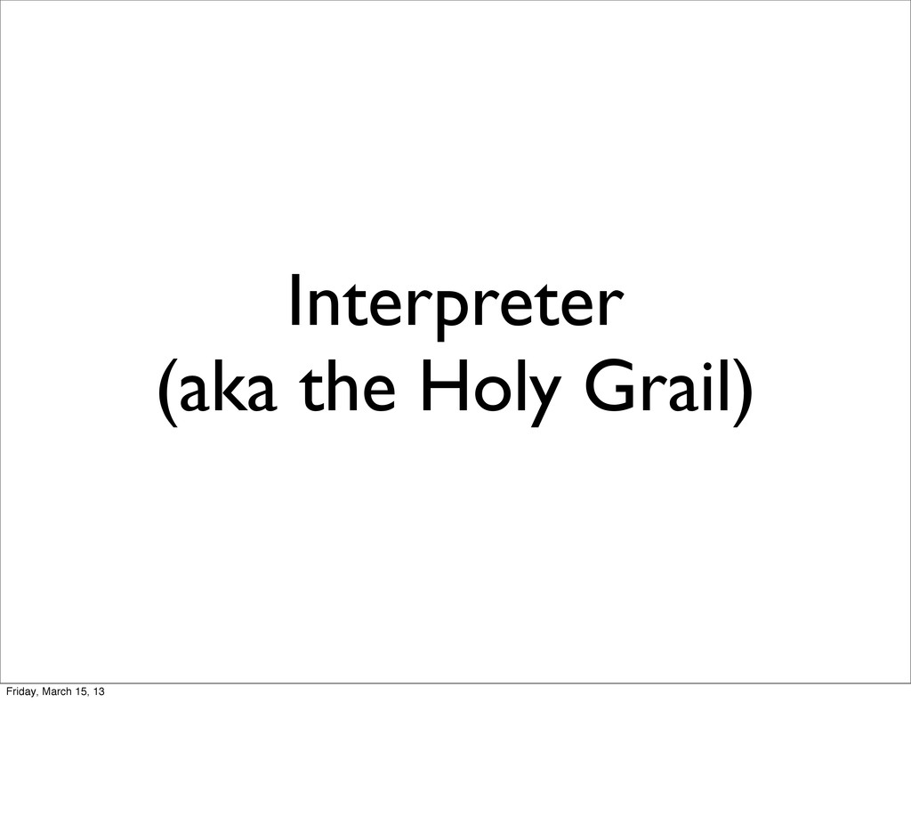 Interpreter (aka the Holy Grail) Friday, March ...