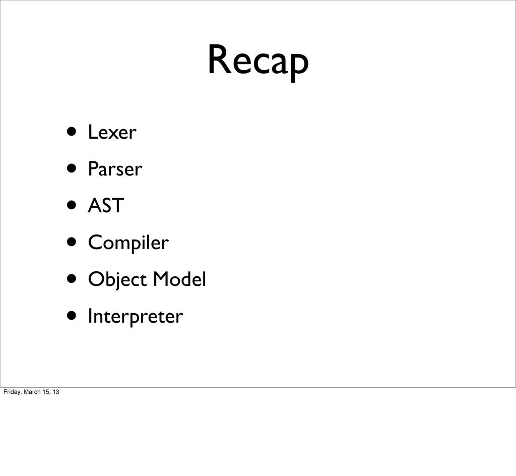 Recap • Lexer • Parser • AST • Compiler • Objec...
