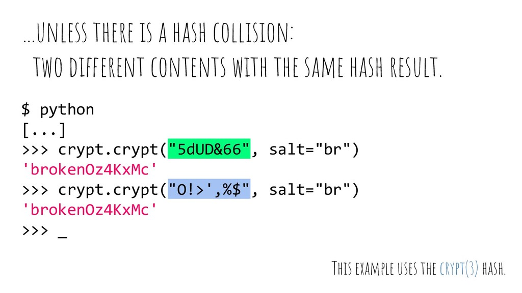 ...unless there is a hash collision: two differ...
