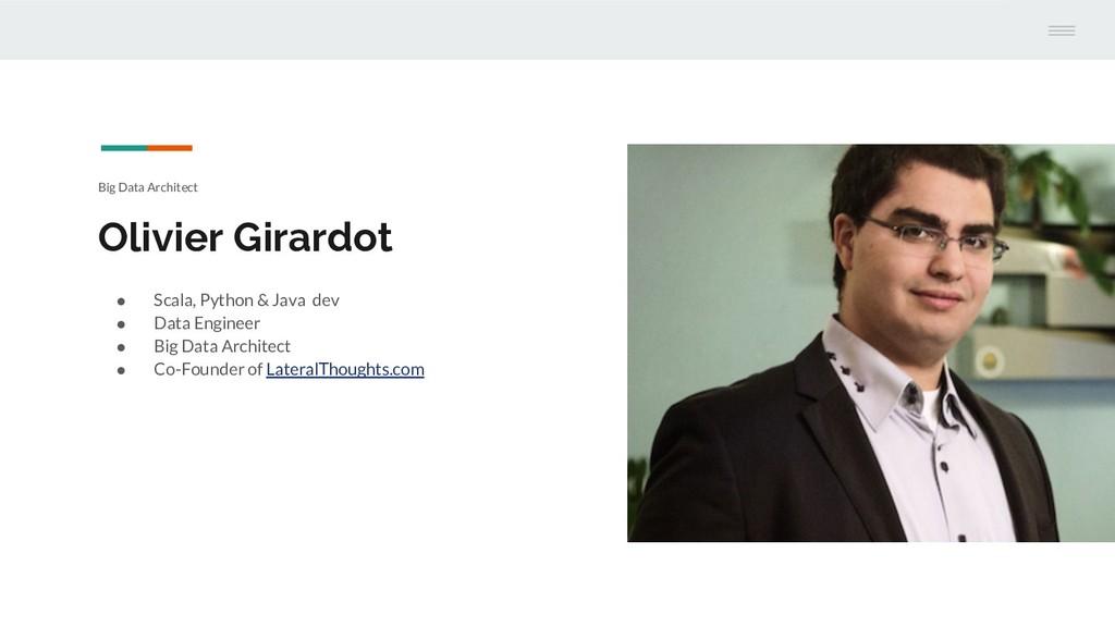 Big Data Architect Olivier Girardot ● Scala, Py...