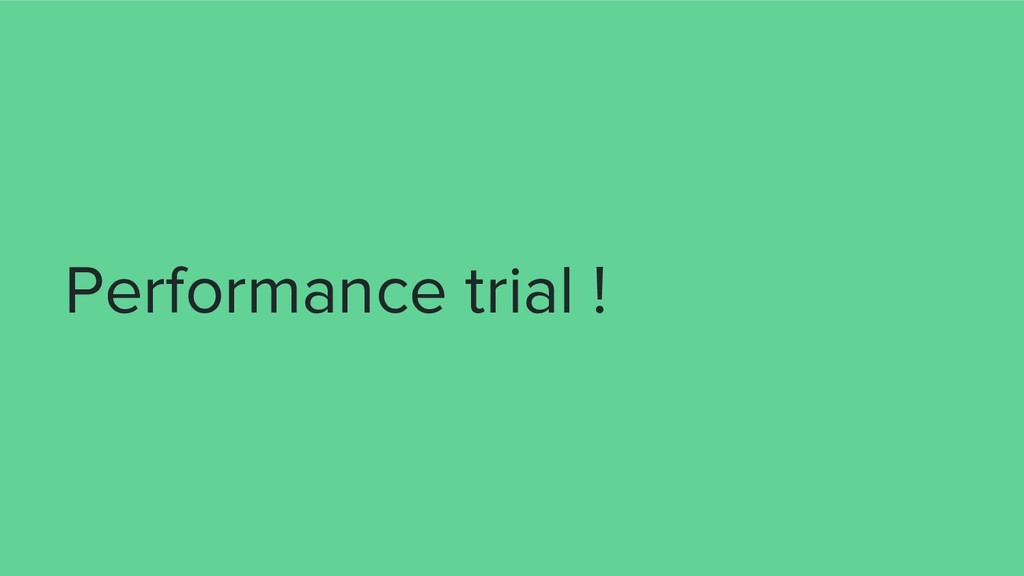 Performance trial !