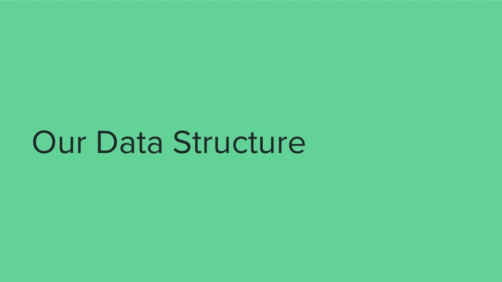 Our Data Structure