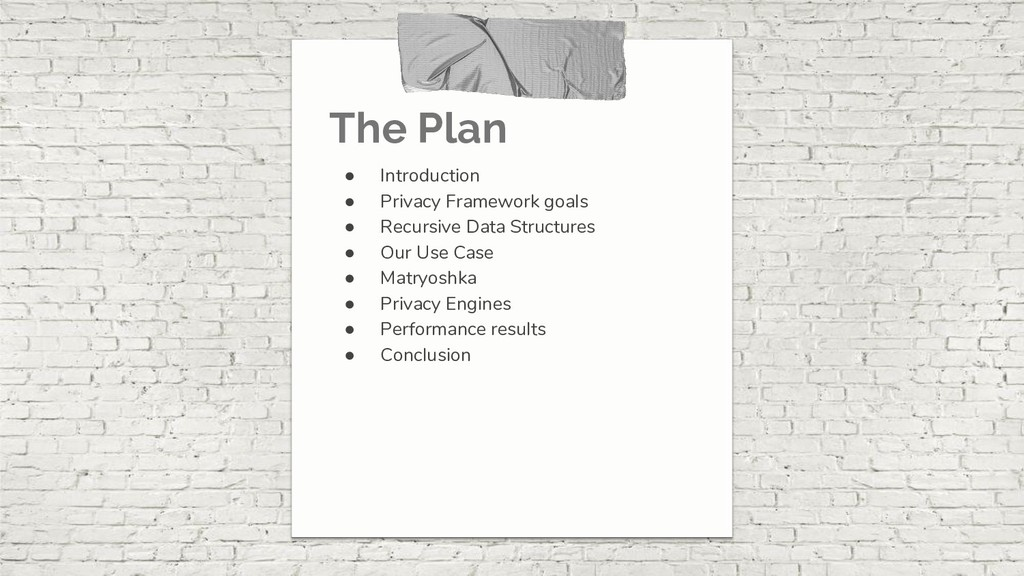 The Plan ● Introduction ● Privacy Framework goa...