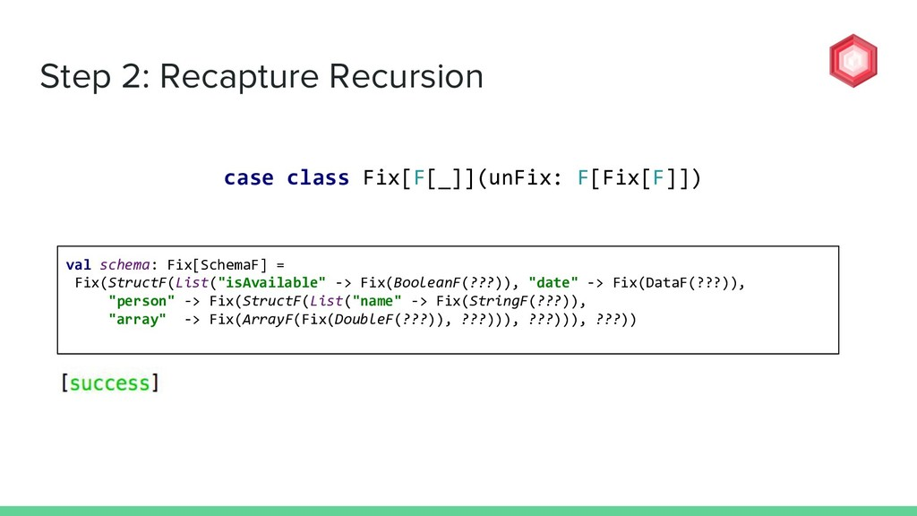 Step 2: Recapture Recursion case class Fix[F[_]...