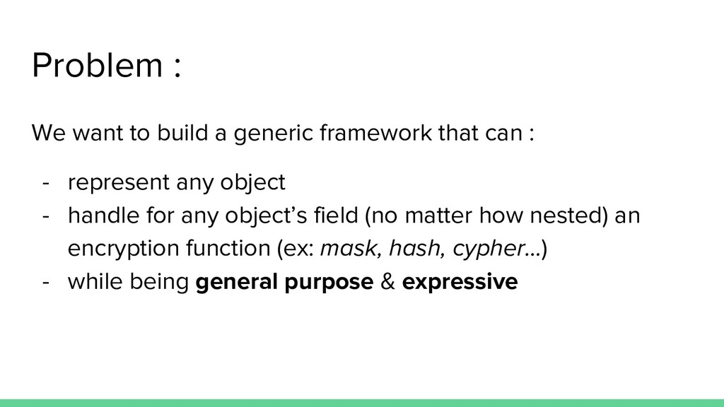 Problem : We want to build a generic framework ...