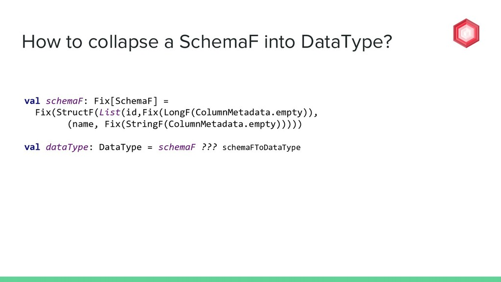 How to collapse a SchemaF into DataType? val sc...