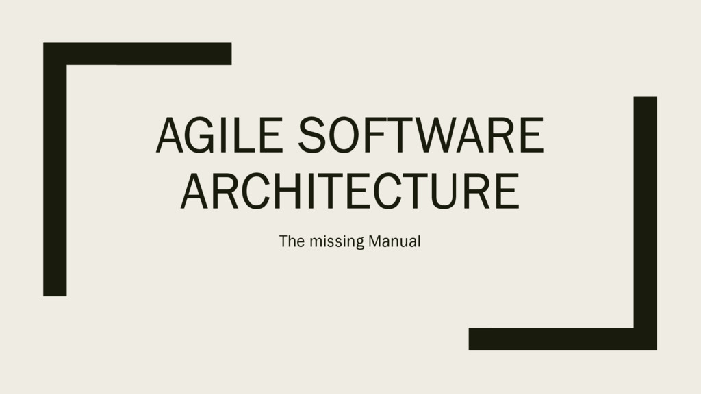 AGILE SOFTWARE ARCHITECTURE The missing Manual