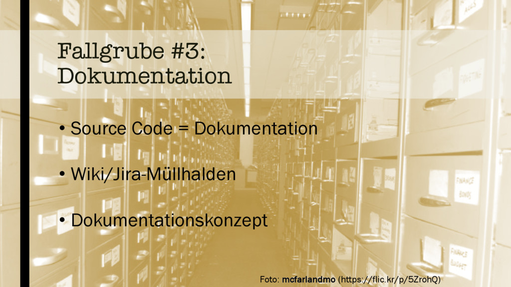 Fallgrube #3: Dokumentation • Source Code = Dok...