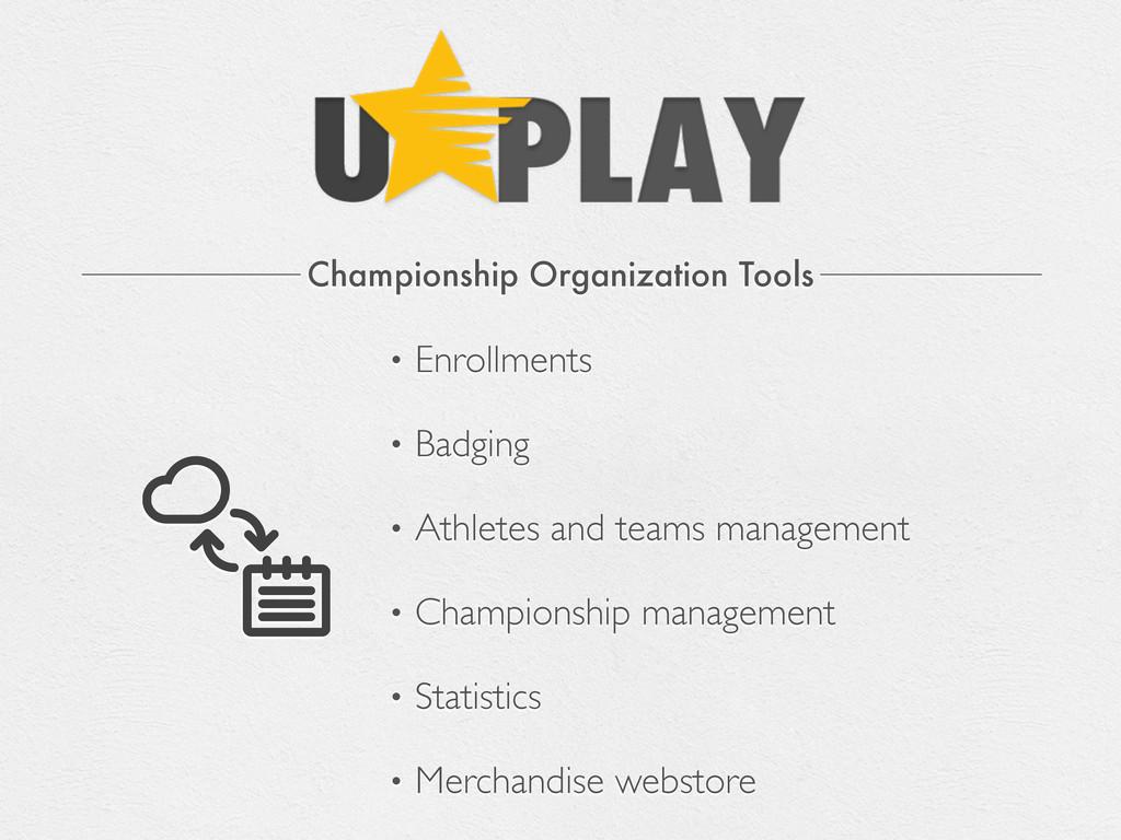 Championship Organization Tools • Enrollments •...