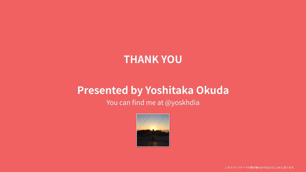 THANK YOU Presented by Yoshitaka Okuda You can ...
