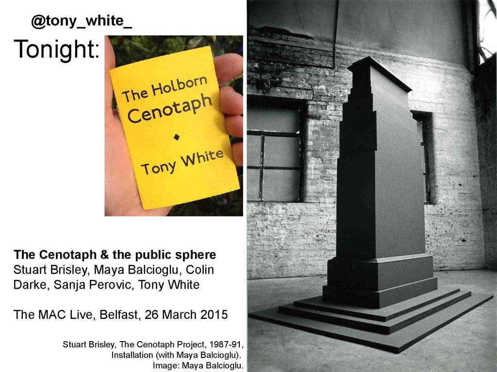Tonight: Stuart Brisley, The Cenotaph Project, ...