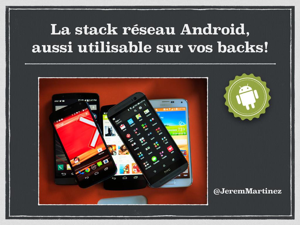 La stack réseau Android, aussi utilisable sur v...