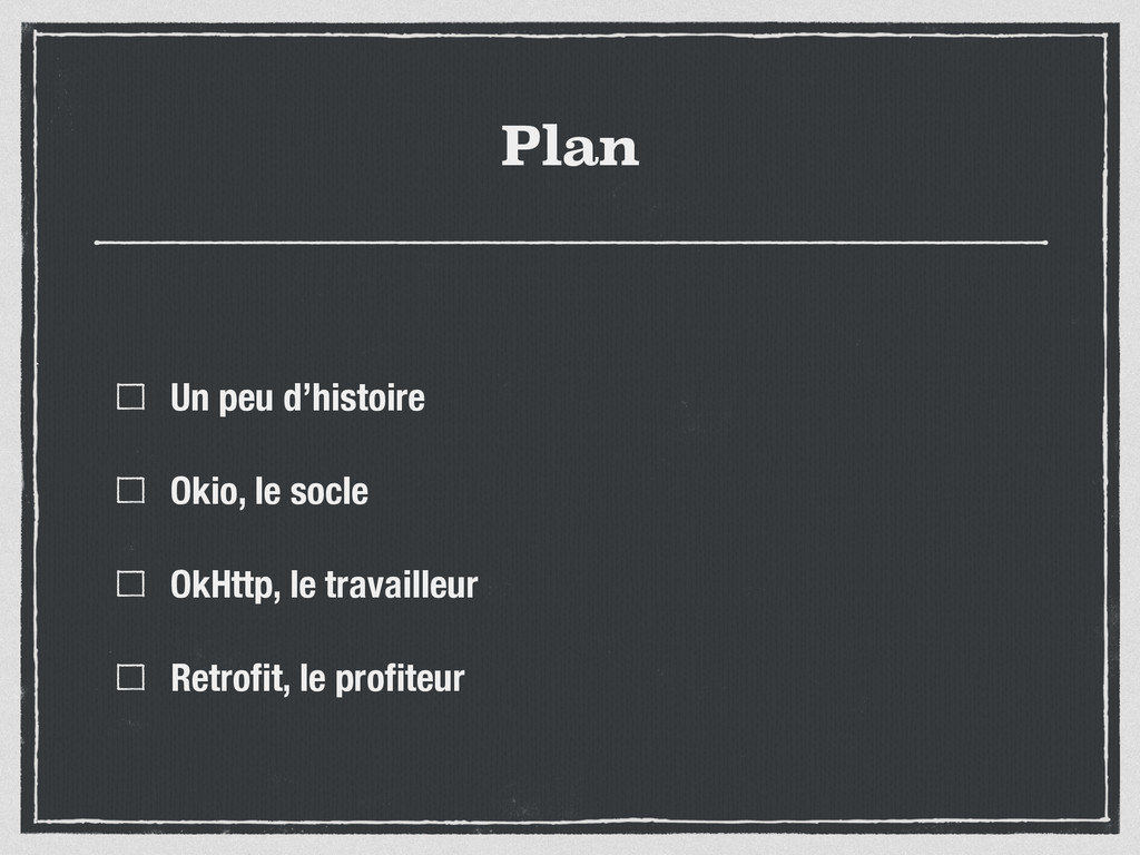 Plan Un peu d'histoire Okio, le socle OkHttp, l...