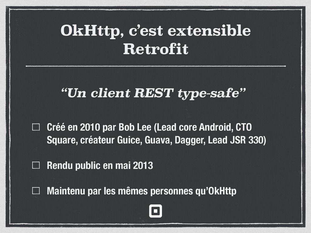OkHttp, c'est extensible Retrofit Créé en 2010 ...