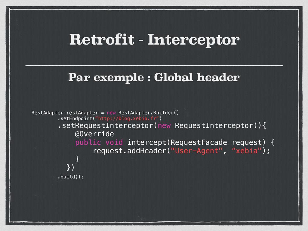 Retrofit - Interceptor Par exemple : Global hea...