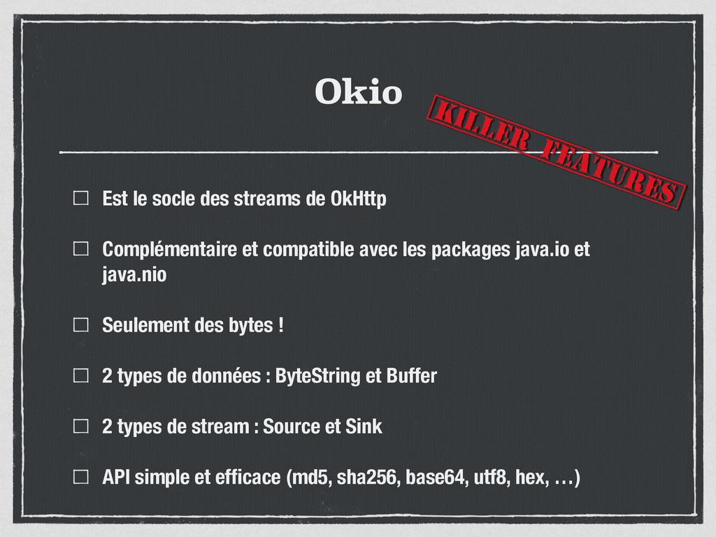 Okio Est le socle des streams de OkHttp Complém...