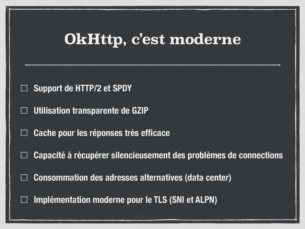 OkHttp, c'est moderne Support de HTTP/2 et SPDY...