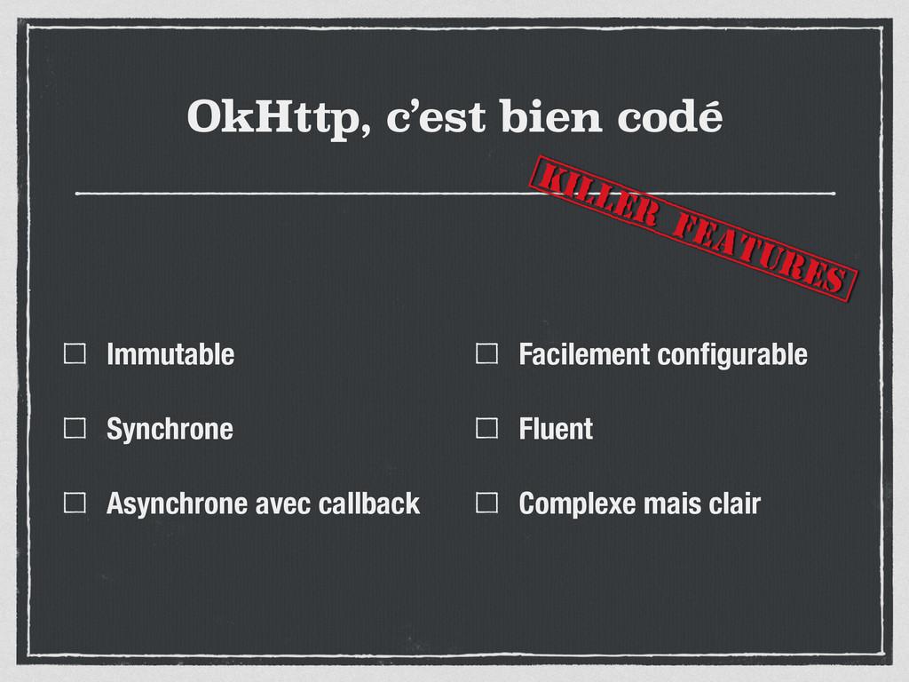 OkHttp, c'est bien codé Immutable Synchrone Asy...