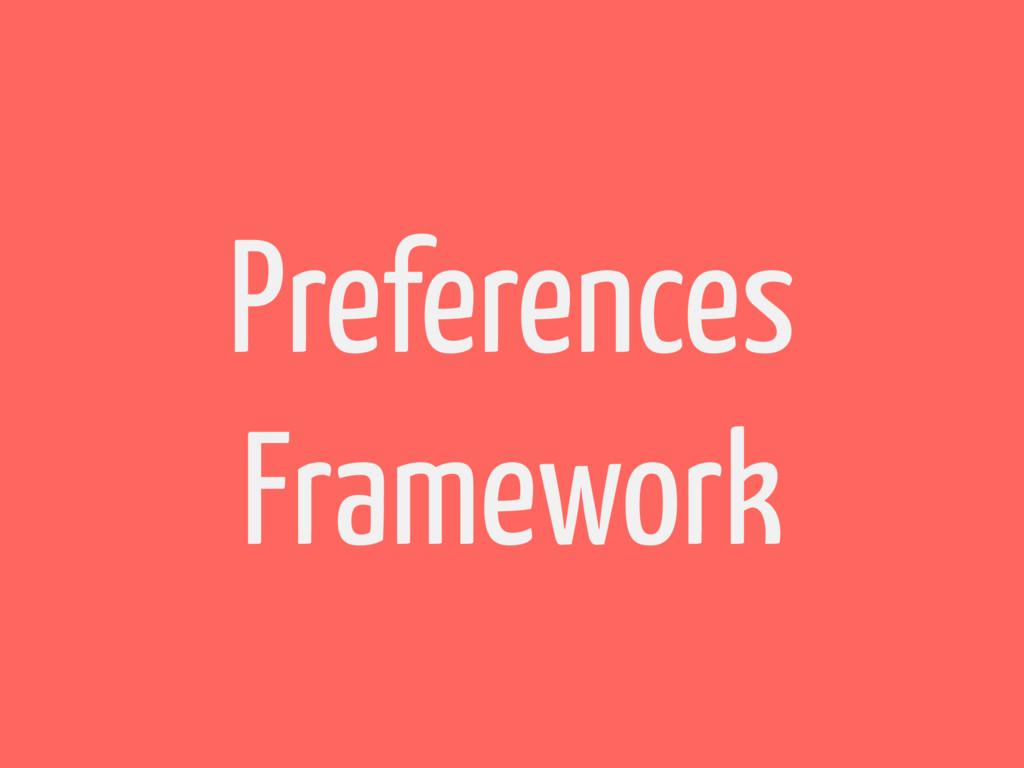 Preferences Framework
