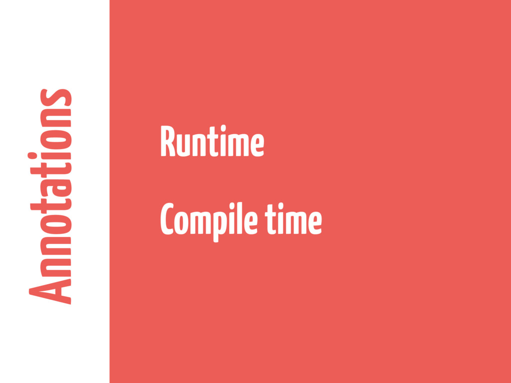 Annotations Runtime Compile time