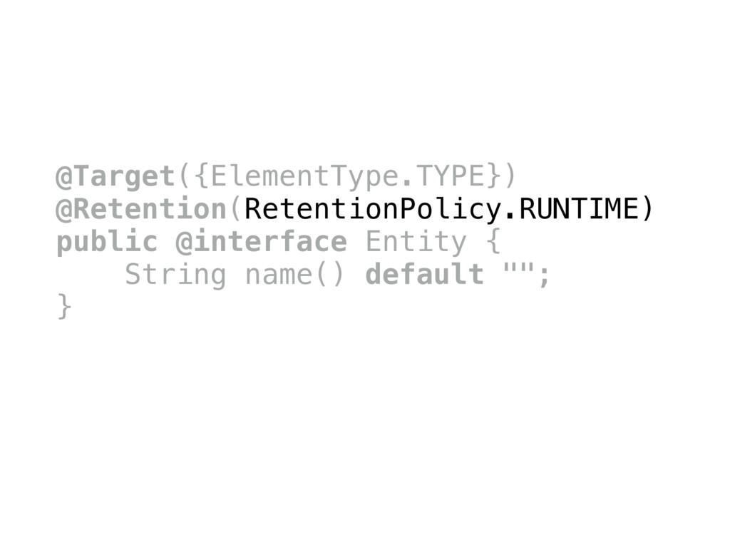 @Target({ElementType.TYPE}) @Retention(Retentio...