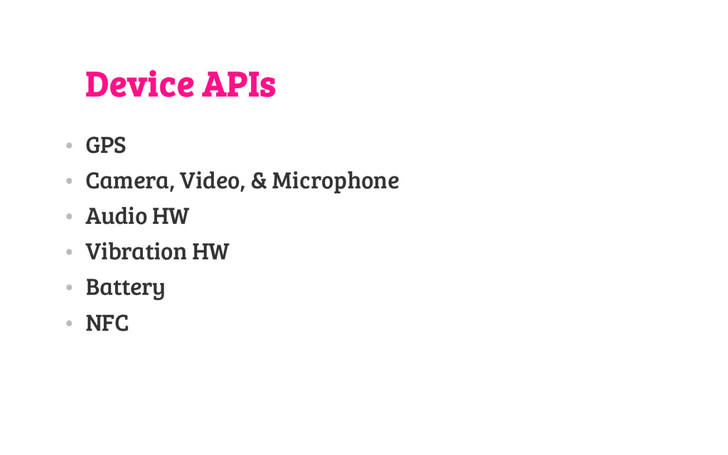 Device APIs • GPS • Camera, Video, & Microphone...