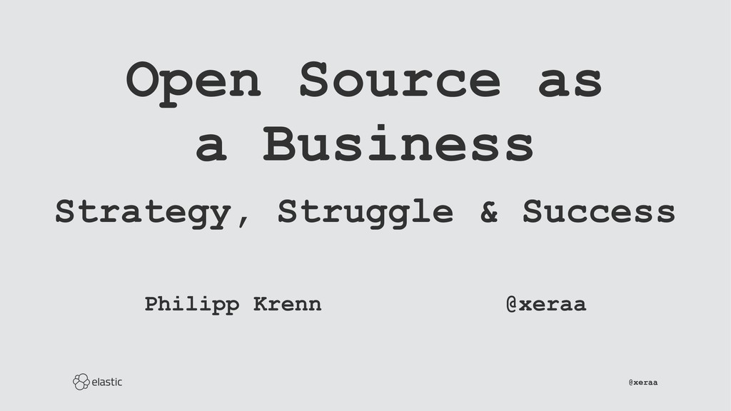 Open Source as a Business Strategy, Struggle & ...