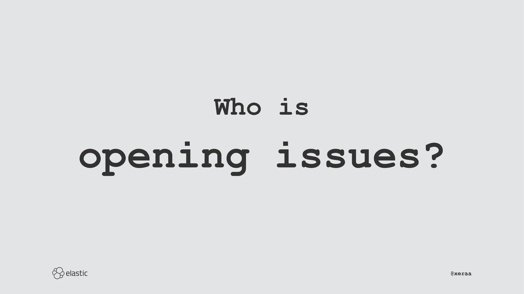 Who is opening issues? ̴̴̴̴̴̴̴̴̴̴̴̴̴̴̴̴̴̴̴̴̴̴̴̴...