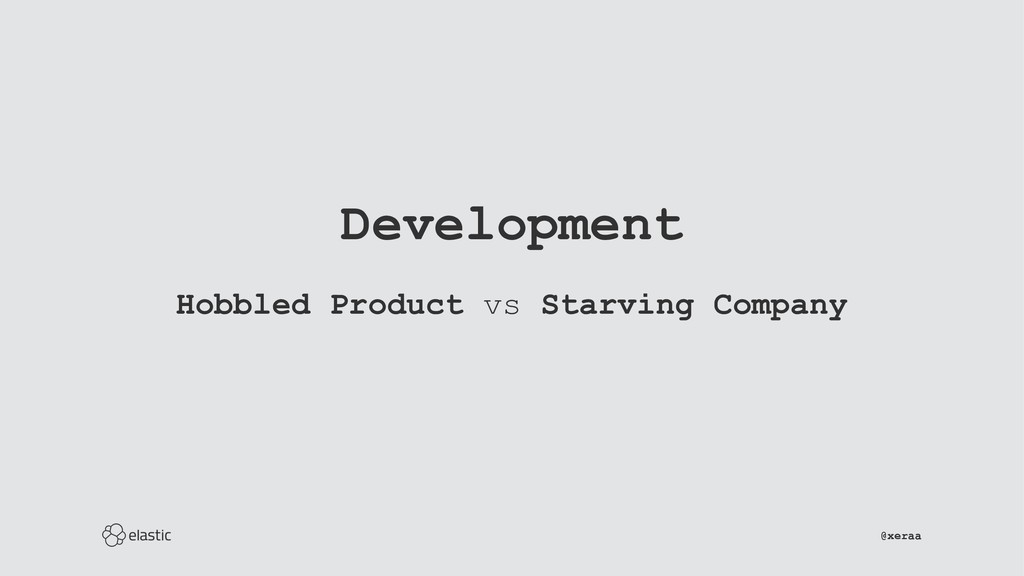 Development Hobbled Product vs Starving Company...