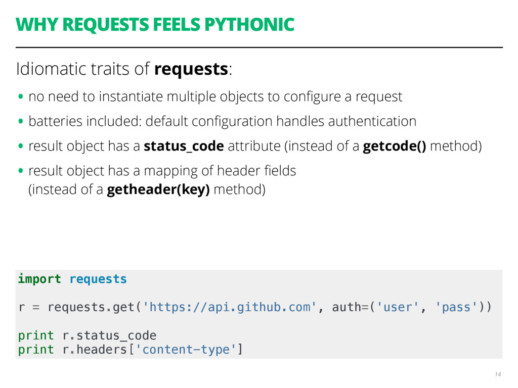 WHY REQUESTS FEELS PYTHONIC 14 import requests ...