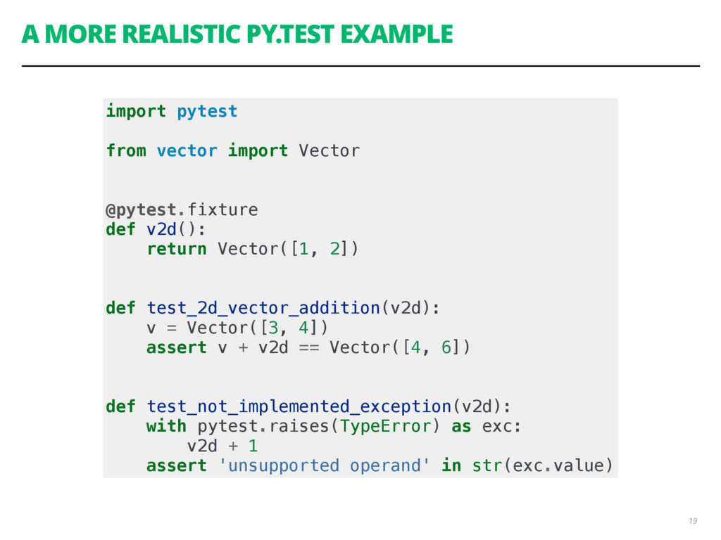A MORE REALISTIC PY.TEST EXAMPLE 19 import pyte...