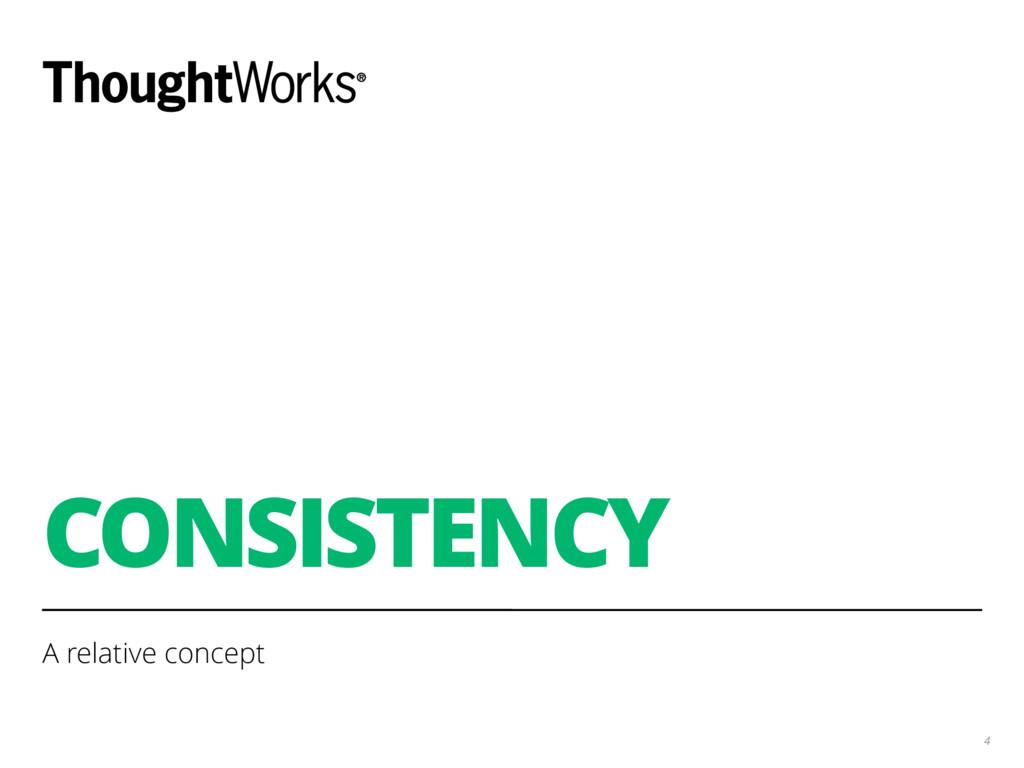 CONSISTENCY A relative concept 4